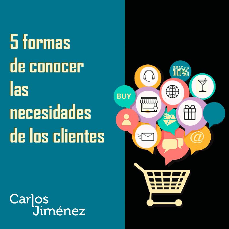 Conocer las necesidades de los clientes   Carlos Jiménez